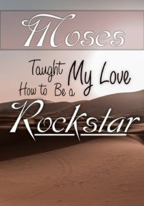 Moses Taught My Love How to Be a Rockstar Bible Study, Humility, Exodus, Leviticus, Numbers, Deuteronomy, Promised Land, Wander, Desert, Wilderness, Humble, Leadership, Consequence, Face to Face, Speaking to God, Advise, Council