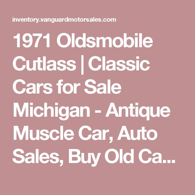 1971 Oldsmobile Cutlass | Classic Cars for Sale Michigan - Antique Muscle Car, Auto Sales, Buy Old Cars - Vanguard Motor Sales