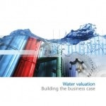 Water Valuation Report | The World Business Council for Sustainable Development (WBCSD) launched a new publication that reviews the different internal and external drivers for companies to value water.