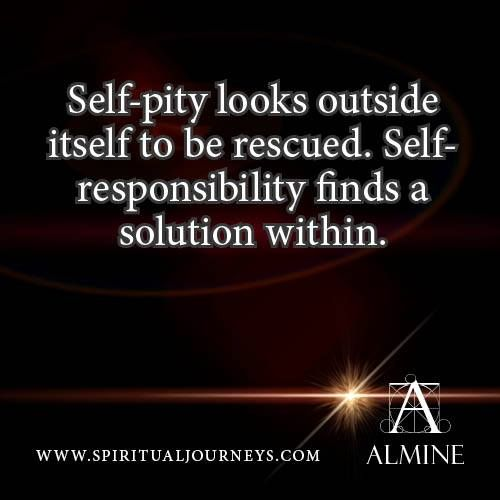 #Self pity looks outside itself to be rescued. Self responsibility finds a solution within.