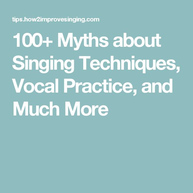 100+ Myths about Singing Techniques, Vocal Practice,  and Much More