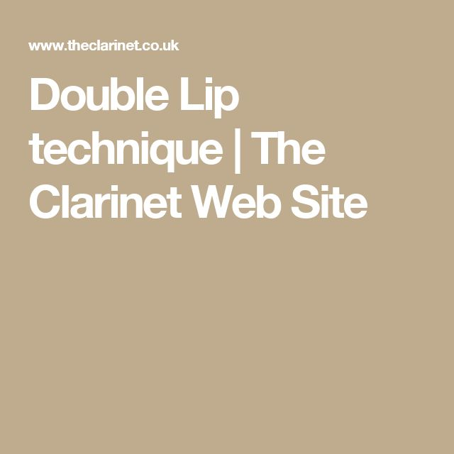 Double Lip technique | The Clarinet Web Site