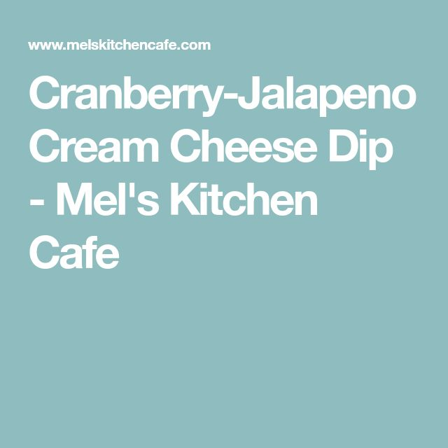 Cranberry-Jalapeno Cream Cheese Dip - Mel's Kitchen Cafe
