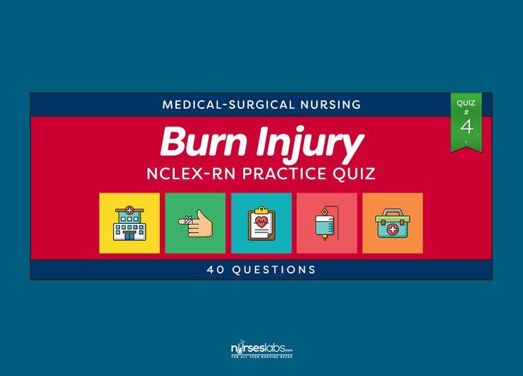 Burn Injury Nursing Management NCLEX Practice Quiz #4 (40 Questions)