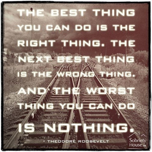 "Theodore Roosevelt - and the ""right thing"" if you're pinning an inspirational quote is to identify the source of that quote - thank you"