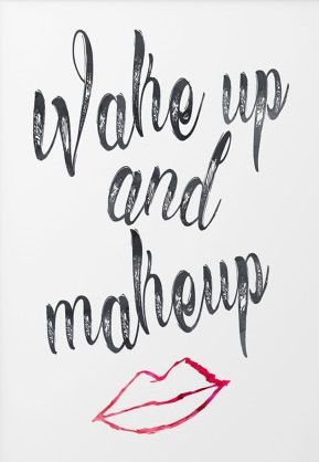 wake up and make up. | makeup quotes, up quotes, younique
