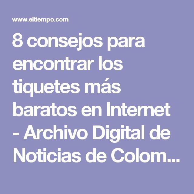 8 consejos para encontrar los tiquetes más baratos en Internet - Archivo Digital de Noticias de Colombia y el Mundo desde 1.990 - eltiempo.com