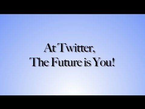 At Twitter, The Future is You! - YouTube