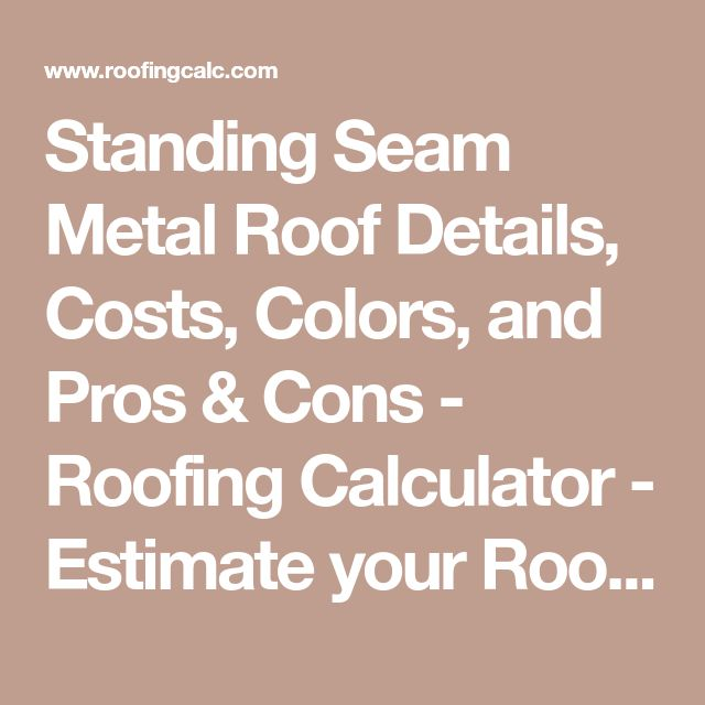 Standing Seam Metal Roof Details, Costs, Colors, and Pros & Cons - Roofing Calculator - Estimate your Roofing Costs - RoofingCalc.com