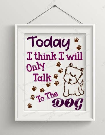 Printable PDF and SVG or PNG files -  Today I think I will only talk to the Dog Digital file
