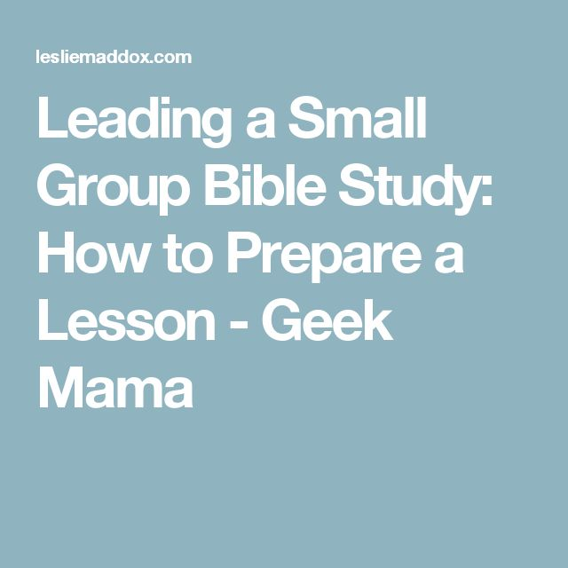 Leading a Small Group Bible Study: How to Prepare a Lesson - Geek Mama