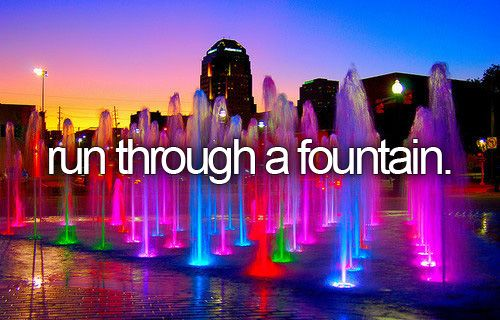 "There's a fountain downtown that I've been to a million times and I'm still tempted to just say ""Screw it"" and run through it some days."