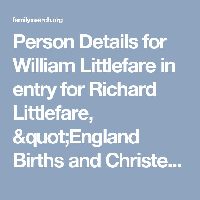 """Person Details for William Littlefare in entry for Richard Littlefare, """"England Births and Christenings, 1538-1975"""" — FamilySearch.org"""