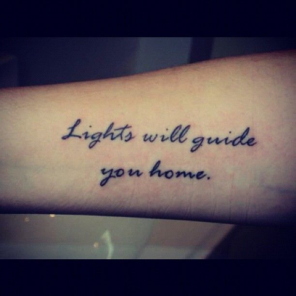I'm searching for a nice quote to go with my tattoo. I would like a line from a song because music is so important to me. This Coldplay quote is definitely a high one on the list!