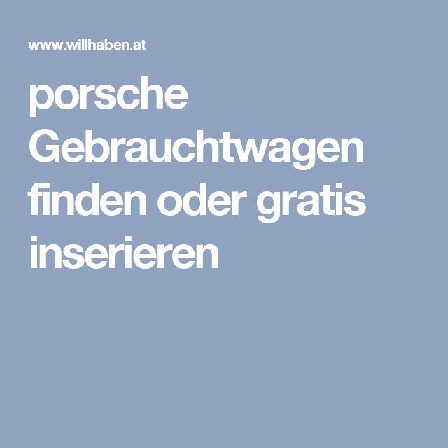 porsche  Gebrauchtwagen finden oder gratis inserieren
