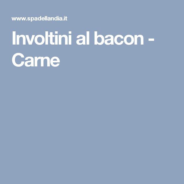 Involtini al bacon - Carne
