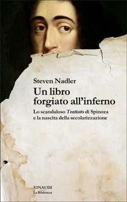 Steven Nadler, Un libro forgiato all'inferno. Lo scandaloso «Trattato» di Spinoza e la nascita della secolarizzazione, La Biblioteca - DISPONIBILE ANCHE IN EBOOK