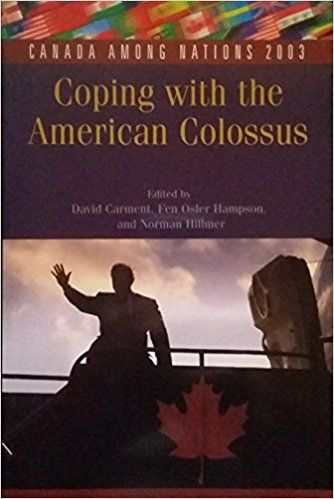 Canada Among Nations 2003: Coping with the American Colossus: Fen Hampson, Norman Hillmer David Carment: 9780195419245: Books - Amazon.ca
