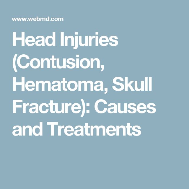 Head Injuries (Contusion, Hematoma, Skull Fracture): Causes and Treatments