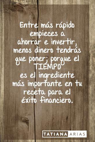 El tiempo es tu mejor amigo en finanzas... ¡Empieza hoy!  Tatiana Arias.