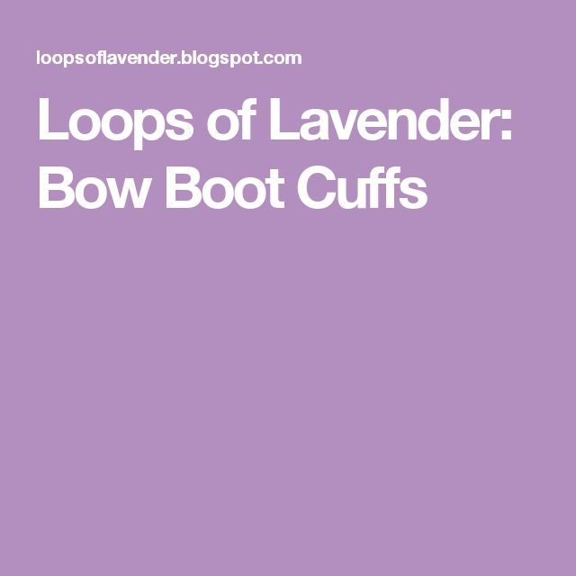 Loops of Lavender: Bow Boot Cuffs