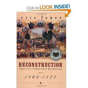 Reconstruction: America's Unfinished Revolution, 1863-1877: Eric Foner: 9780060937164: Amazon.com: Books