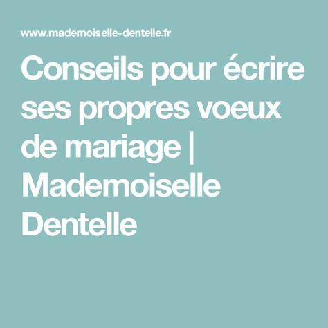 Conseils pour écrire ses propres voeux de mariage | Mademoiselle Dentelle                                                                                                                                                                                 Plus