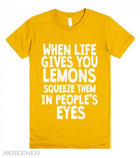 Antisocial - Uses For Lemons. When life gives you lemons, squeeze them in people's eyes. Funny antisocial humor t-shirts.  #Skreened
