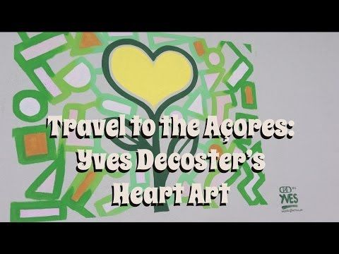 Travel to the Açores: Yves Decoster's Heart Art - YouTube