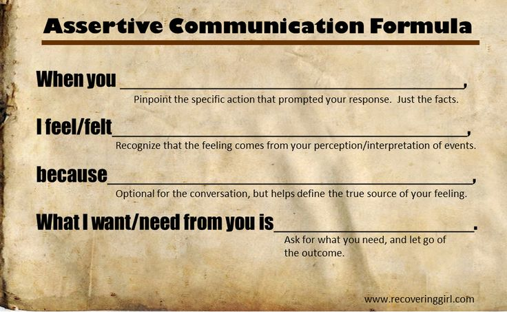 The assertive communication formula is one of the first and most pivotal lessons I learned in the life skills group.  I've talked about assertive communication before, but I've learned recently tha...
