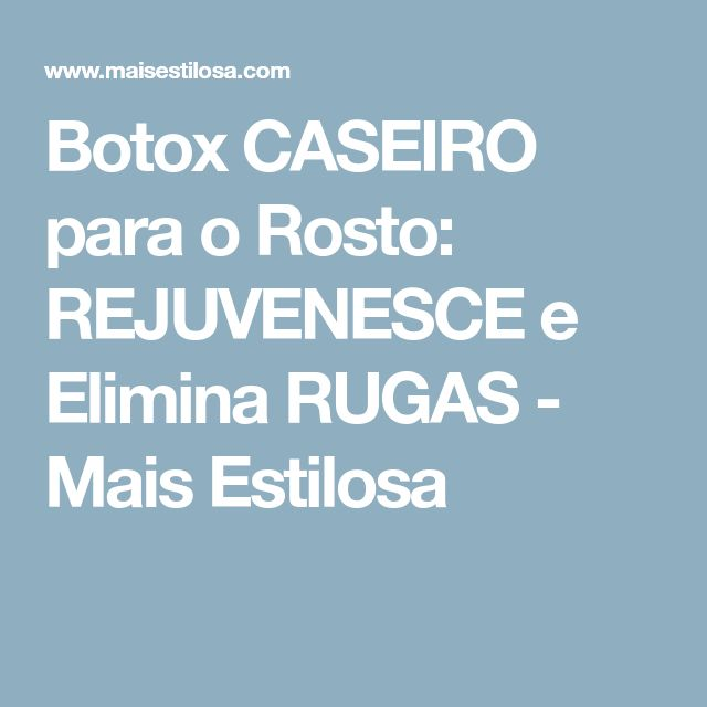 Botox CASEIRO para o Rosto: REJUVENESCE e Elimina RUGAS - Mais Estilosa