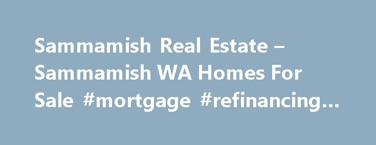 Sammamish Real Estate – Sammamish WA Homes For Sale #mortgage #refinancing #rates http://mortgage.remmont.com/sammamish-real-estate-sammamish-wa-homes-for-sale-mortgage-refinancing-rates/  #sammamish mortgage # Sammamish WA Real Estate Why use Zillow? Zillow helps you find the newest Sammamish real estate listings. By analyzing information on thousands of single family homes for sale in Sammamish, Washington and across the United States, we calculate home values (Zestimates) and the Zillow…