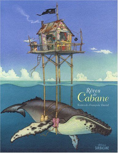 Rêves de Cabane: Amazon.fr: François David, Beatrice Alemagna, Thomas Baas, Gilles Bachelet, Collectif: Livres