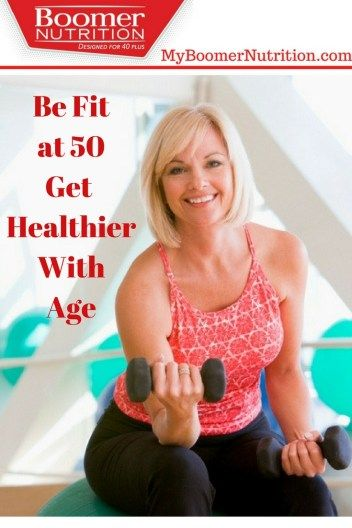 Be Fit at 50 Get Healthier With Age
