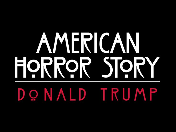American Horror Story - Donald Trump: Except he's not fictional and what he does…