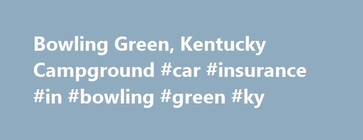 """Bowling Green, Kentucky Campground #car #insurance #in #bowling #green #ky http://swaziland.remmont.com/bowling-green-kentucky-campground-car-insurance-in-bowling-green-ky/  # Bowling Green KOA KOA """"Holiday"""" Campgrounds Whether you're looking for a base camp to explore the area or lots of fun activities right on the campground, KOA Holidays are great getaways. There's plenty to do, with amenities and services to match the way you camp. KOA Holidays even have our new Deluxe Cabins with full…"""