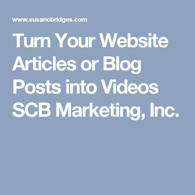 Turn Your Website Articles or Blog Posts into Videos SCB Marketing, Inc.