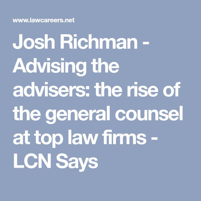 Josh Richman - Advising the advisers: the rise of the general counsel at top law firms - LCN Says