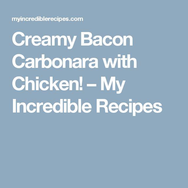 Creamy Bacon Carbonara with Chicken! – My Incredible Recipes