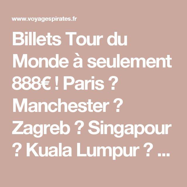 Billets Tour du Monde à seulement 888€ ! Paris ✈ Manchester ✈ Zagreb ✈ Singapour ✈ Kuala Lumpur ✈ Manille ✈ San Francisco ✈ Reykjavik ✈ Paris