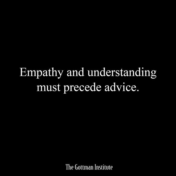 Empathy and understanding must precede advice ~ John Gottman ~ Relationship quotes