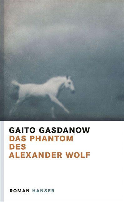 Gaito Gasdanow: Das Phantom des Alexander Wolf - Hanser Verlag