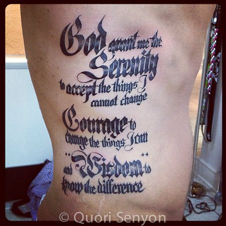 Serenity Prayer Tattoo by artist : Quori Senyon Booking Tattoo appointments at Royal Flesh Tattoo and Piercing 4005 N Broadway St, Chicago, IL 60613 (773) 975-9753 royalfleshtattoo.com Chicago Tattoo Shops, Best Chicago Tattoo Shops, Chicago tattoo shops reviews, Top tattoo artists, Chicago Body Piercing, Chicago Best Body Piercing, Chicago Body Piercing reviews, Chicago