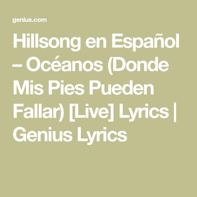 Hillsongen Español – Océanos (Donde Mis Pies Pueden Fallar) [Live] Lyrics | Genius Lyrics