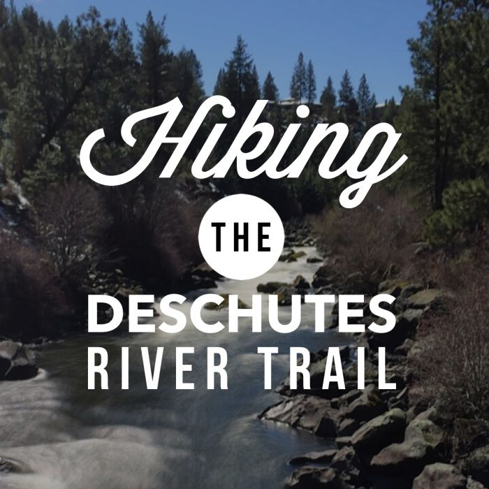 Hiking the Deschutes River Trail in Bend