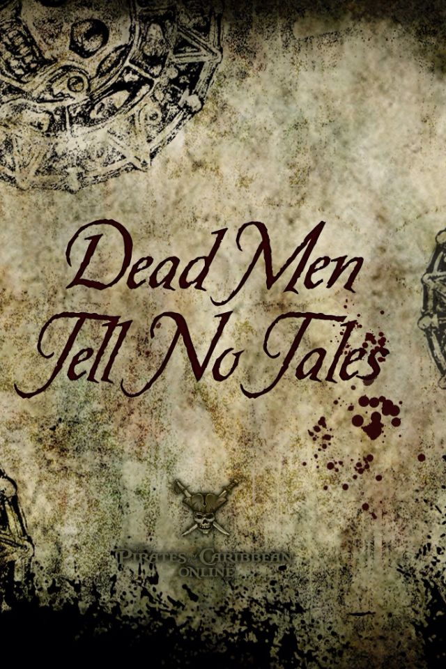 Dead Men Tell No Tales!                                                                                                                                                                                 More