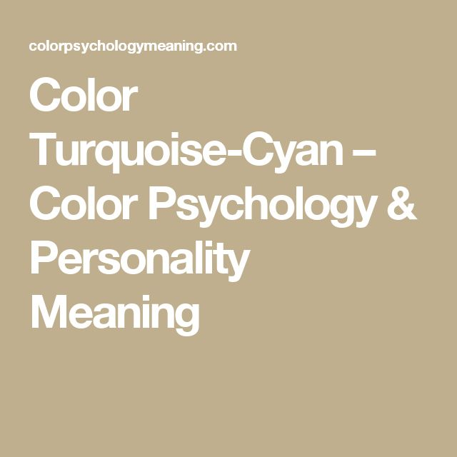 Color Turquoise-Cyan – Color Psychology & Personality Meaning