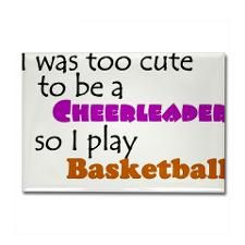 Cute Basketball Quotes for Girls | Too cute to be a cheerleader so I play basketball for