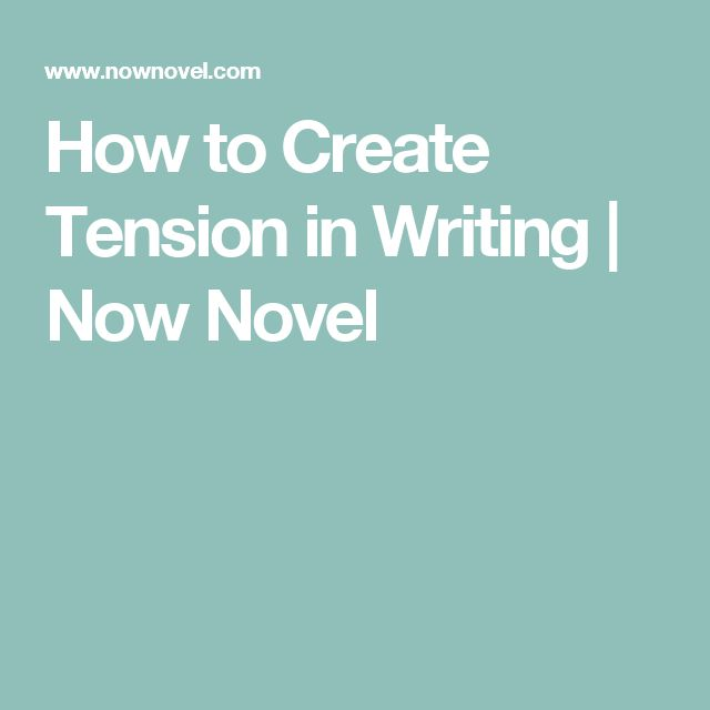 How to Create Tension in Writing | Now Novel