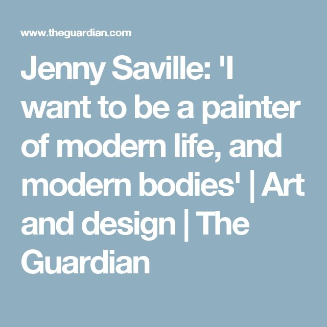 Jenny Saville: 'I want to be apainter ofmodern life, and modern bodies' | Art and design | The Guardian